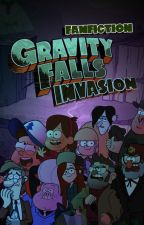 Gravity Falls: Invasion (FANFICTION) by MrSeaf