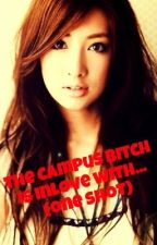 The Campus Bitch is inlove with...  (one shot) by Jollygurl
