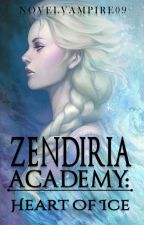 ZENDIRIA ACADEMY: heart of ice (Completed) by noblevampire09