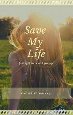 Save My Life (TAMAT) by Ariska31