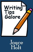Writing Tips Galore by joyceholt