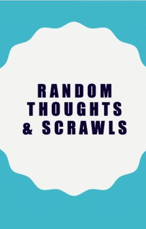 random thoughts & scrawls by theheartsfeelings7