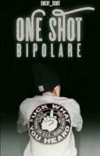 ONE SHOT- BIPOLARE by Emery_Scott