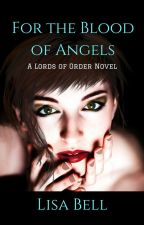 For the Blood of Angels by WriterLisaBell