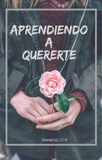 Aprendiendo a quererte by Ximeni2003
