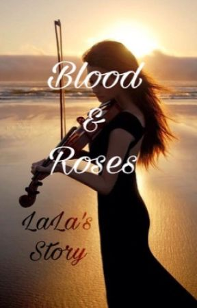 {Blood & Roses} (LaLa's Story) Completed ✔️ by ShyMelon