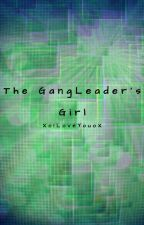 The GangLeader's Girl by XoILoveYouoX