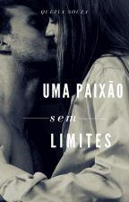 Uma Paixão sem Limites (Completa) by QueziaSouza2