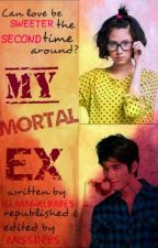 My Mortal Ex by missdebs