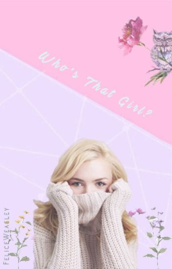 Who's That Girl? (George Weasley Fanfiction)