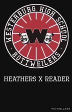 Heathers X Reader (SLOW) by BrokenSong345