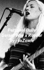 Personal Bully | Gerard Way x Reader ✔ by LastThief