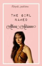 The Girl Named Athena Adrianne by Aliyah_jashien
