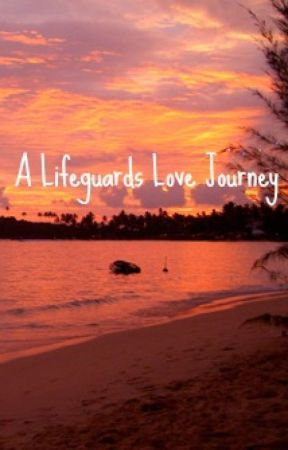 A Lifeguards Love Journey - A Joint Book Made By Me And My Love. by FoxySenpai12