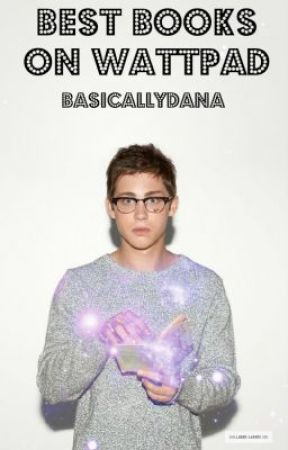 Best Books on Wattpad by basicallydana