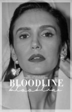 BLOODLINE | tvd ✓ by TEARJJK