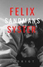 Felix Sandmans syster? | F.S by lightunderwhisper