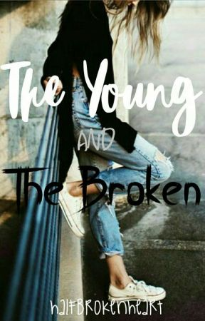 The Young and the Broken by halfbrokenheart