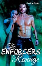 The Enforcers Revenge by bex1497