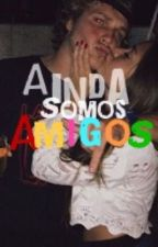 AINDA SOMOS AMIGOS by LaisCimino