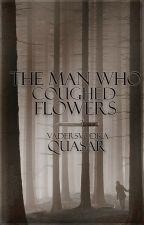Мъжът, който кашляше цветя by vadersvodka