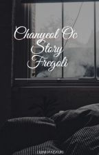 CHANYEOL OC STORY - FREGOLI. ✔ by hunhanskuki