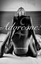 Adore me 2 (Fortsetzung zu Adore me!)  by henrikrossini