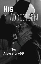 His addiction by Alovestory03