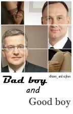 Bad boy and Good boy // andrzej duda, bronisław komorowski by xcjkwx