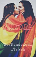 AURORA (girlxgirl) (COMPLETED) by R5_and_1D_Lover