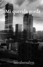 Mi querida gorda by laurabernal333