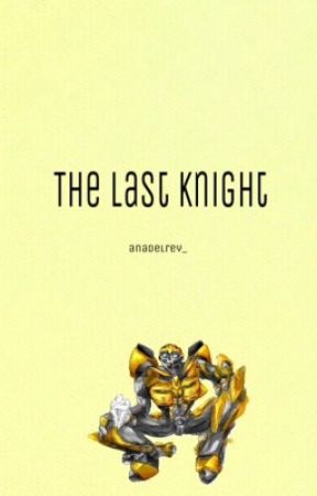 The Last Knight (Bumblebee x Reader) by anadelrey_