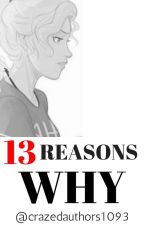 THIRTEEN REASONS WHY (A Percy Jackson Fanfiction) by crazedauthors1093