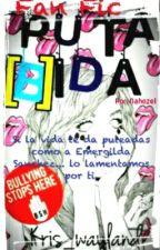 Fan Fic: Puta [B]ida by tutiamillonaria