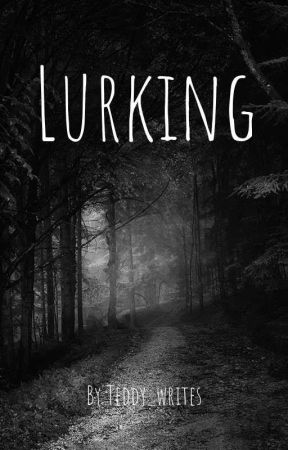 Lurking (On Hold) by Leslie_writes