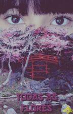 Todas as Flores by Mahucp