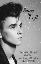 Since You Left | Joe Sugg x Reader by shan16228