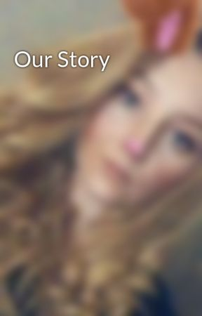 Our Story by emorawrlove