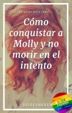 Cómo conquistar a Molly y no morir en el intento by JoselynKrew