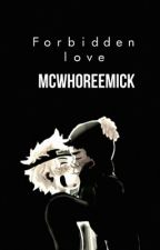 Forbidden Love (complete) by mcwhoreemick