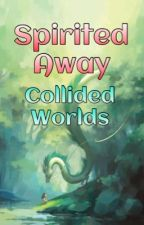 Spirited Away 2: Collided Worlds by Light_Blue_Snowflake