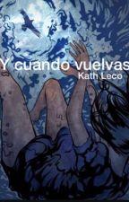 Y cuando vuelvas by KathLeco