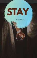 Stay [Complate]  by killmill79