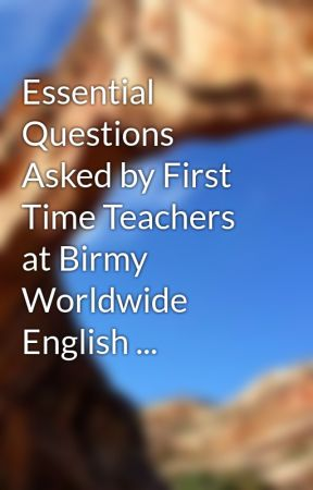 Essential Questions Asked by First Time Teachers at Birmy Worldwide English ... by garry10horn
