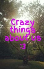 Crazy things about us :3 *Slow Updates* by MinArix3