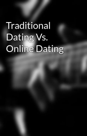 traditional dating is better than online dating