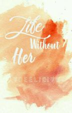 BOOK 3: Life Without her (COMPLETED STORY) by Jodeelicious