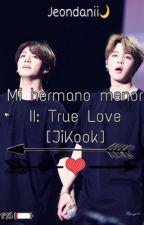 Mi hermano menor II: True Love [JiKook]  by Jeondanii