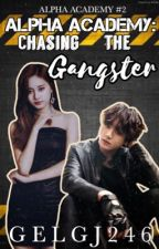 Alpha Academy 2: Chasing the Gangster ✔ by gelgj246