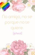 NO AMIGO, NO SE PORQUE NO TE QUIERE [JICHEOL] by WeightlessGirl